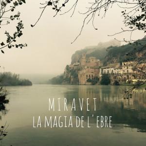 Miravet la magia del Ebro